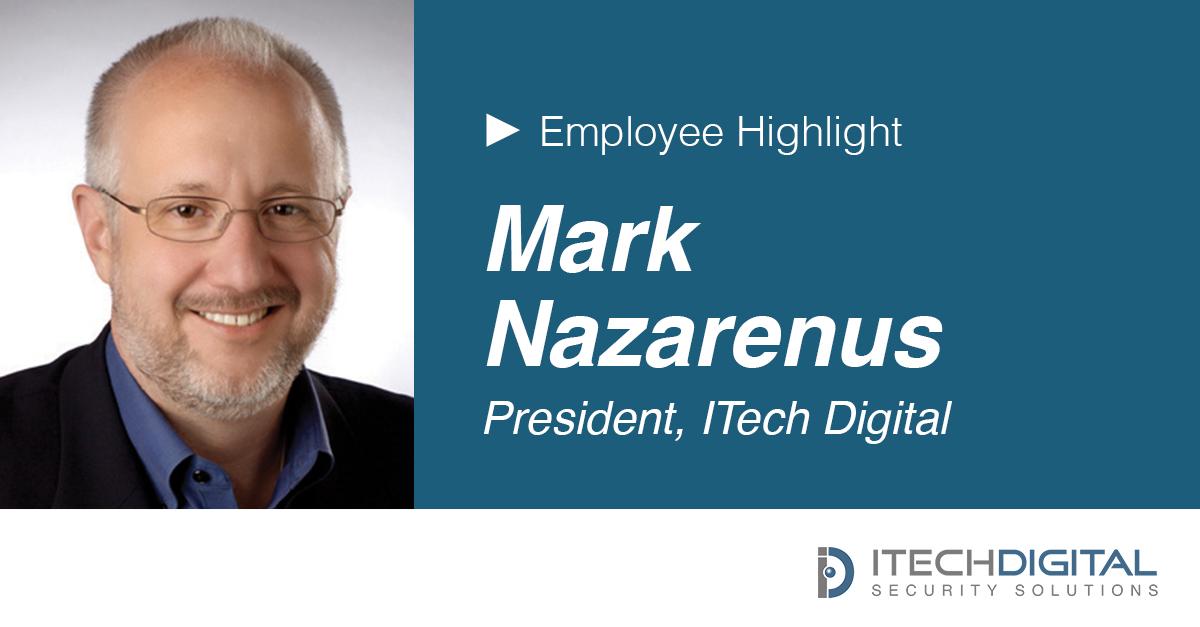 Employee Highlight: Mark Nazarenus, President of ITech Digital